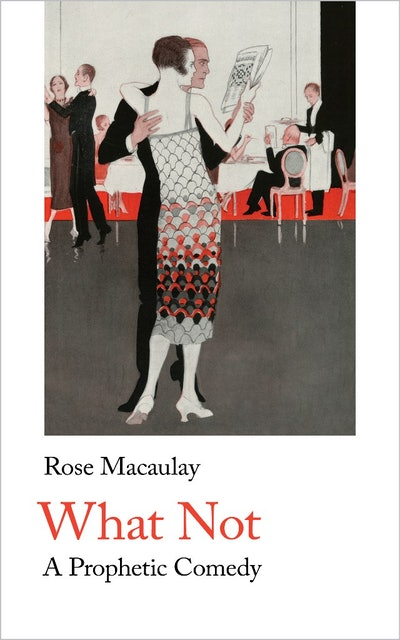 'What Not: A Prophetic Comedy' by Rose Macaulay