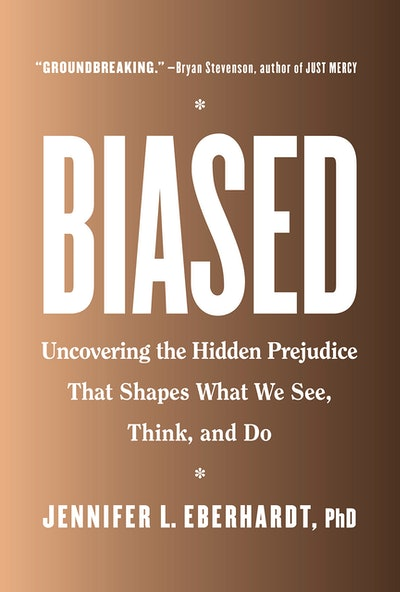'Biased: Uncovering The Hidden Prejudice That Shapes What We See, Think, and Do' by Jennifer L. Eberhardt, PhD