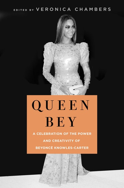 'Queen Bey: A Celebration Of The Power & Creativity Of Beyoncé Knowles-Carter' edited by Veronica Chambers