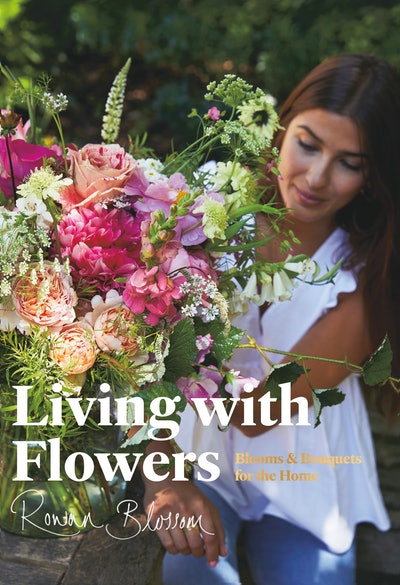 'Living with Flowers: Blooms & Bouquets for the Home' by Rowan Blossom