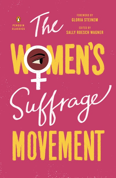 'The Women's Suffrage Movement' edited by Sally Roesch Wagner
