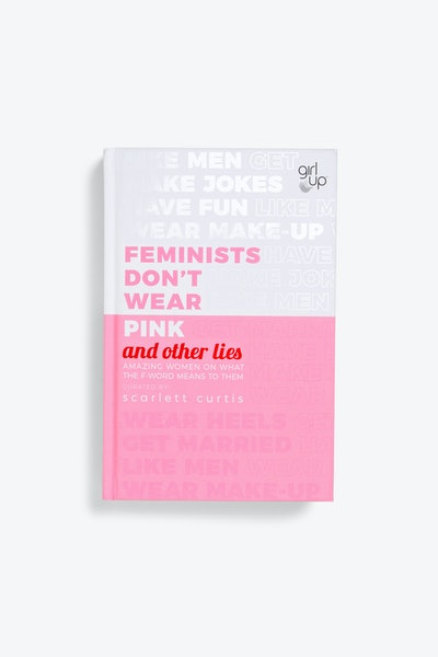 'Feminists Don't Wear Pink & Other Lies' By Scarlett Curtis