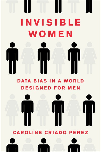 'Invisible Women: Data Bias In A World Designed For Men' by Caroline Criado Perez