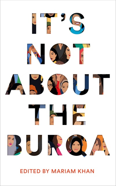 'It's Not About The Burqa' edited by Mariam Khan