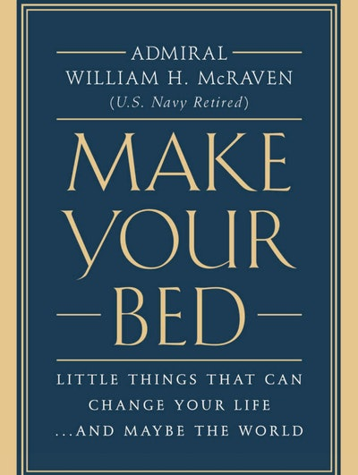 Make Your Bed: Little Things That Can Change Your Life...And Maybe The World by William H. McRaven