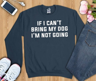 If I cant bring my dog Im not going shirt