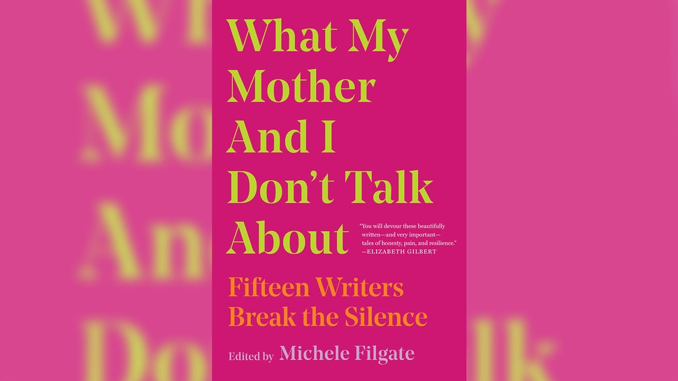 'What My Mother And I Don't Talk About' edited by Michele Filgate