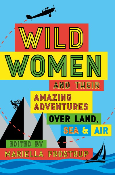 'Wild Women And Their Amazing Adventures Over Land, Sea & Air' edited by Mariella Frostrup