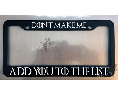Don't Make Me Add You To The List Arya Game Of Thrones Glossy Black License Plate Frame