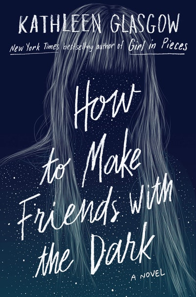 'How To Make Friends With The Dark' by Kathleen Glasgow
