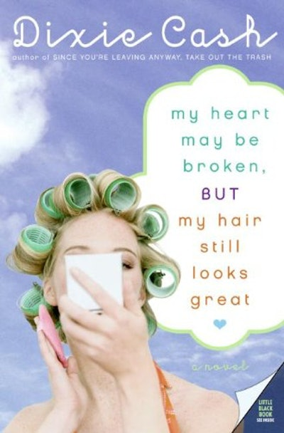 """My Heart May Be Broken, But My Hair Still Looks Great"" by Dixie Cash"
