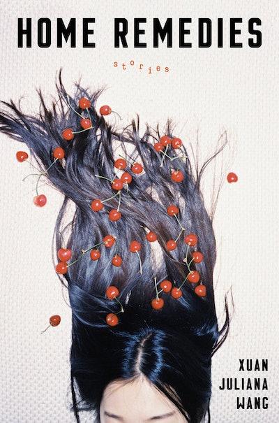 'Home Remedies: Stories' by Xuan Juliana Wang