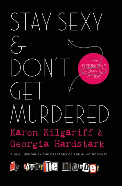 'Stay Sexy & Don't Get Murdered: The Definitive How-To Guide' by Karen Kilgariff & Georgie Hardstark