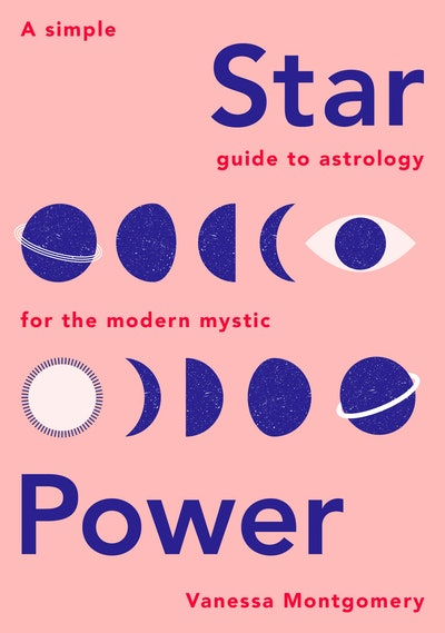 'Star Power: A Simple Guide to Astrologt for the Modern Mystic' by Vanessa Montgomery