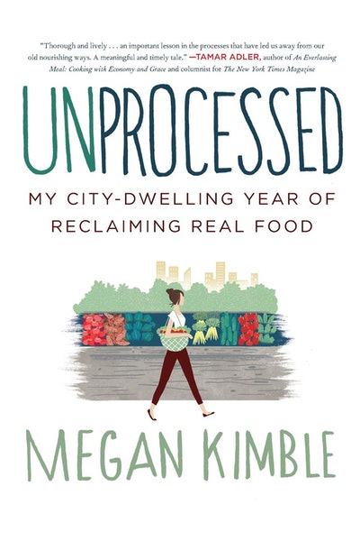 'Unprocessed: My City-Dwelling Year of Reclaiming Real Food' by Megan Kimble