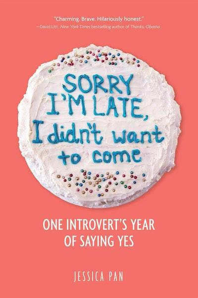 'Sorry I'm Late, I Didn't Want To Come: One Introvert's Year of Saying Yes' by Jessica Pan