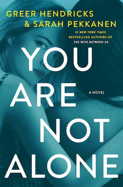 'You Are Not Alone' by Greer Hendricks & Sarah Pekkanen
