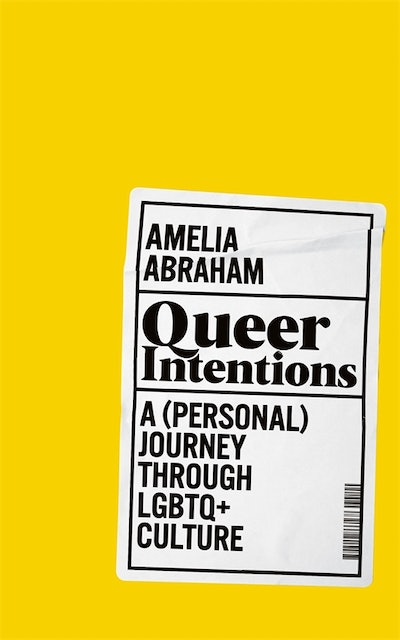 'Queer Intentions: A (Personal) Journey Through LGBTQ+ Culture' by Amelia Abrahams