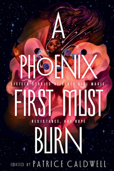 'A Phoenix First Must Burn: 16 Stories of Black Girl Magic, Resistance, and Hope,' edited by Patrice Caldwell