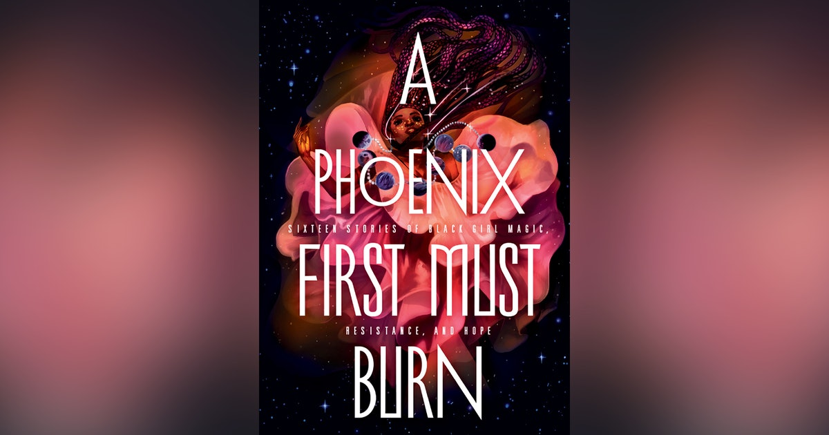 The New Sci-Fi & Fantasy Anthology 'A Phoenix First Must Burn' Puts The Spotlight On Black Girls & Gender Nonconforming Teens