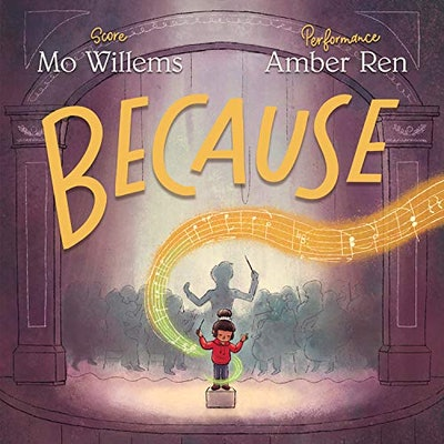 'Because' by Mo Willems, illustrated by Amber Ren