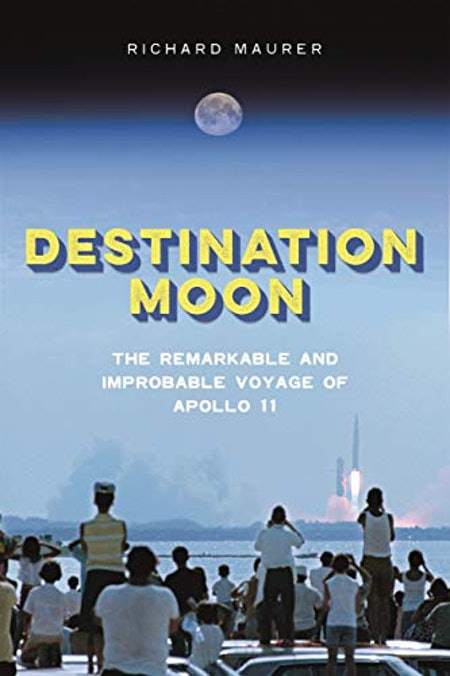 'Destination Moon: The Remarkable and Improbable Voyage of Apollo 11' by Richard Maurer