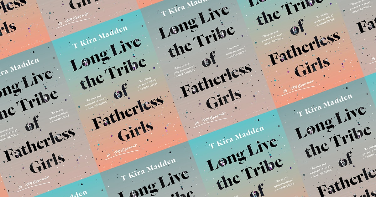 I'm So Jealous You Get To Read 'Long Live The Tribe Of Fatherless Girls' by T Kira Madden For The First Time