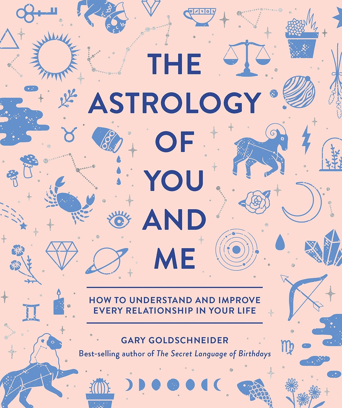 The Astrology of You and Me: How to Understand and Improve Every Relationship in Your Life by Gary G...