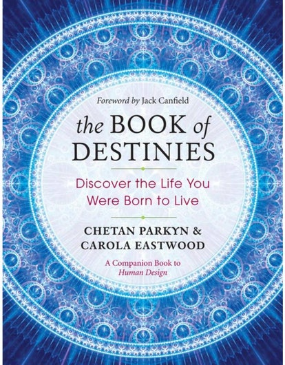 The Book of Destinies: Discover the Life You Were Born to Live by Chetan Parkyn & Carola Eastwood