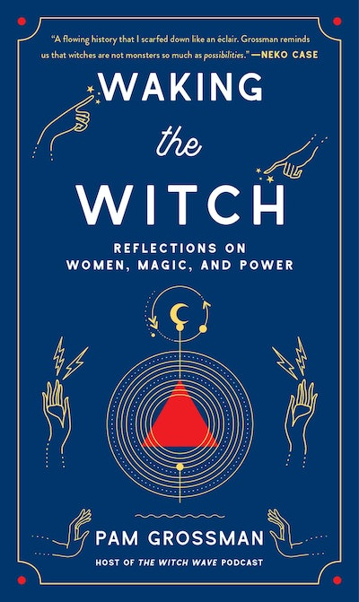 'Waking The Witch: Reflections On Women, Magic, and Power' by Pam Grossman
