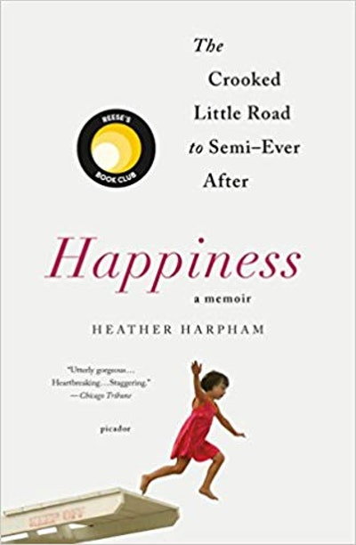 Happiness: The Crooked Little Road To Semi-Ever After by Heather Harpham