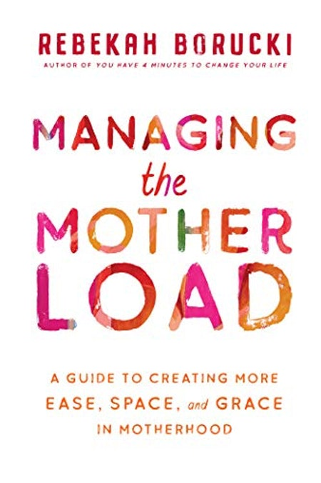 Managing the Motherload: A Guide to Creating More Ease, Space, and Grace in Motherhood