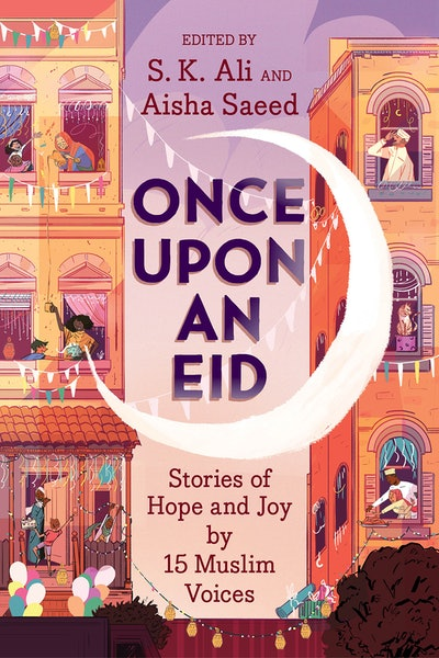 'Once Upon an Eid: Stories of Hope and Joy from 15 Muslim Voices,' edited by S.K. Ali and Aisha Saeed