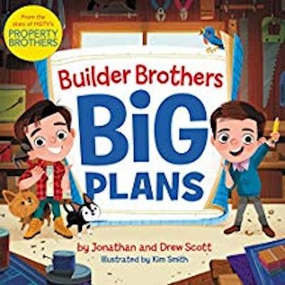 Builder Brothers: Big Plans by Jonathan & Drew Scott
