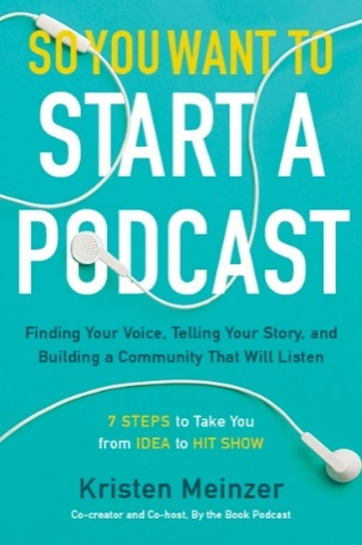 'So You Want To Start A Podcast' by Kristen Meinzer
