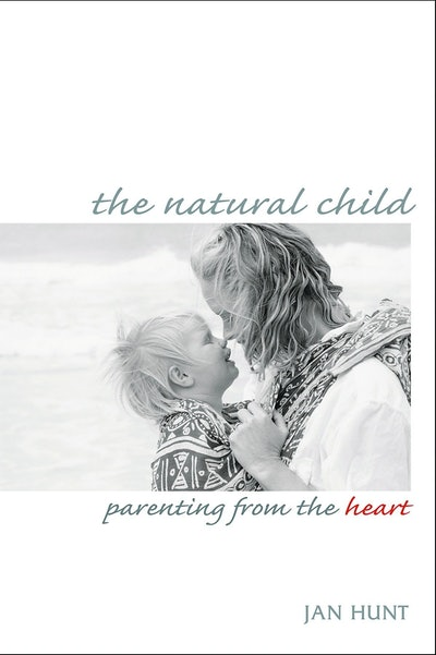 """""""The Natural Child: Parenting from the Heart"""" Jan Hunt"""