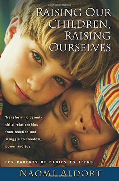 """Raising Our Children, Raising Ourselves"" by Naomi Aldort"