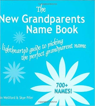 The New Grandparents Name Book: A Lighthearted Guide to Picking the Perfect Grandparent Name by Lin ...