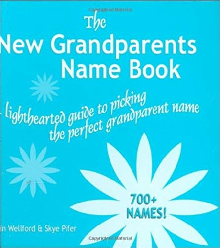 The New Grandparents Name Book: A Lighthearted Guide to Picking the Perfect Grandparent Name by Lin Wellford