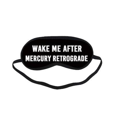Wake Me After Mercury Retrograde Best Sleeping Mask
