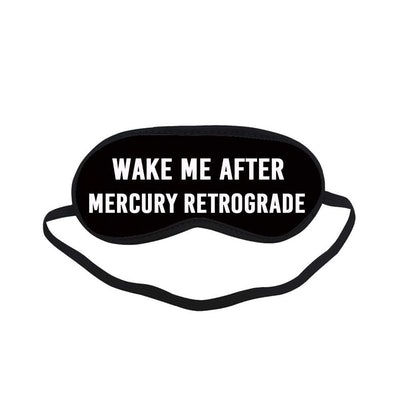 Wake Me After Mercury Retrograde Best Sleeping Mask