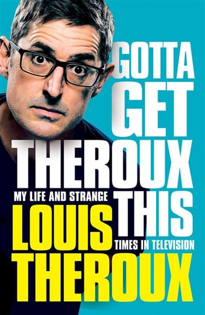 Gotta Get Theroux This (Signed Edition) by Louis Theroux