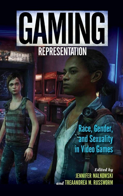 'Gaming Representation: Race, Gender, and Sexuality in Video Games' by Jennifer Malkowski and TreaAndrea M. Russworm