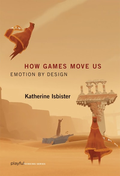 'How Games Move Us (Playful Thinking): Emotion by Design'  by Katherine Isbister