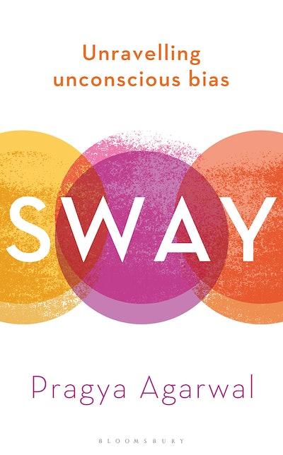 Sway: Unravelling Unconscious Bias by Pragya Agarwal