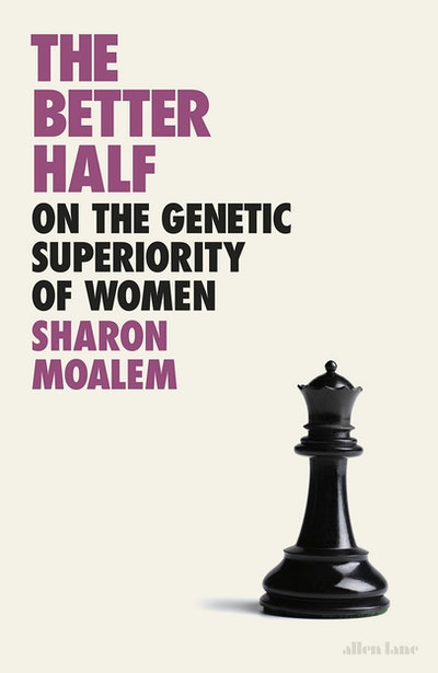 The Better Half: On the Genetic Superiority of Women by Sharon Moalem