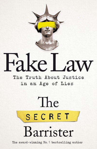 Fake Law: The Truth About Justice in an Age of Lies by The Secret Barrister
