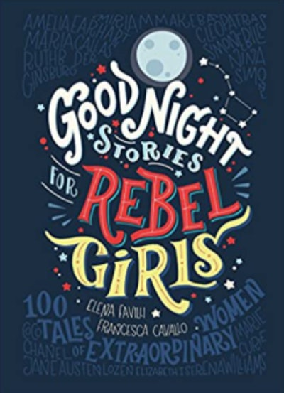 Good Night Stories for Rebel Girls: 100 Tales of Extraordinary Women by Francesca Favilli and Elena Cavallo