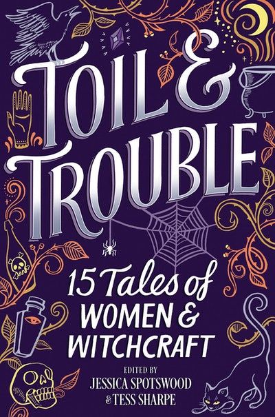 'Toil & Trouble: 15 Tales of Women & Witchcraft,' edited by Jessica Spotswood and Tess Sharpe