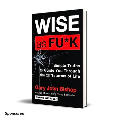 'Wise as F*ck: Simple Truths to Guide You Through the Sh*tstorms of Life' by Gary John Bishop
